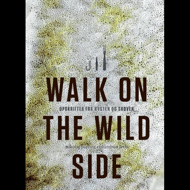 Walk on the wild side - Opskrifter fra kysten og skoven